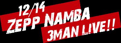 12/14  Zepp Namba 3MAN LIVE!!